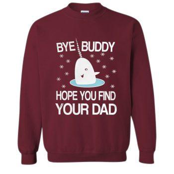 Bye Buddy Hope You Find Your Dad Crewneck Sweatshirt