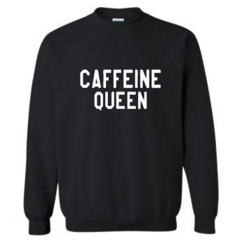 Caffeine Queen Crewneck Sweatshirt