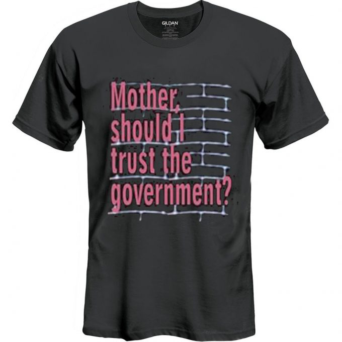 Mother Should I Trust The Government T Shirt