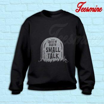 Cause Of Death Small Talk Sweatshirt